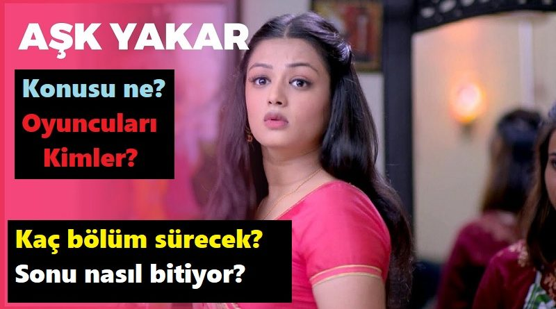 Aşk Yakar Hint dizisi kaç bölüm sürecek Oyuncuları kimler Konusu ne